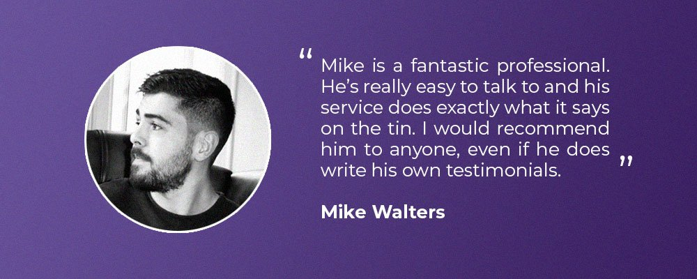 How to get a client video testimonial - Fake testimonial from Mike Walters, displaying an example of a written testimonial
