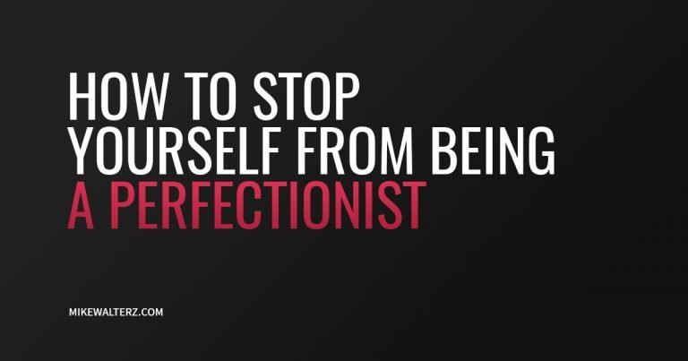 How To Stop Yourself From Being A Perfectionist In Business - Mike Walters