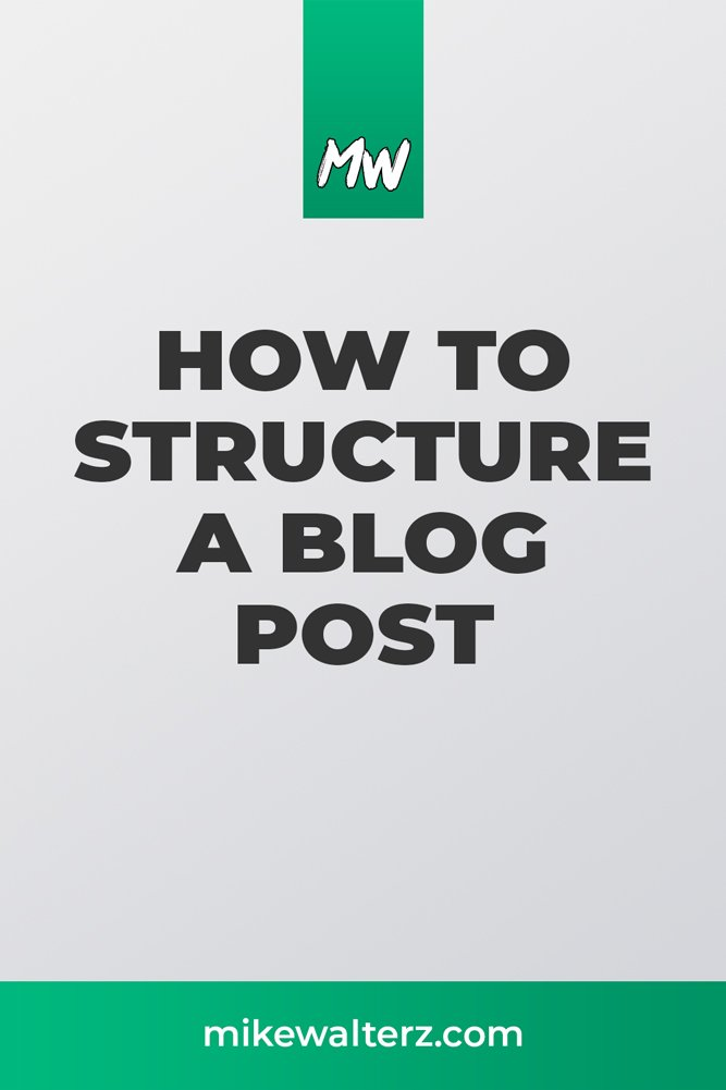 How To Structure A Blog Post - Mike Walters