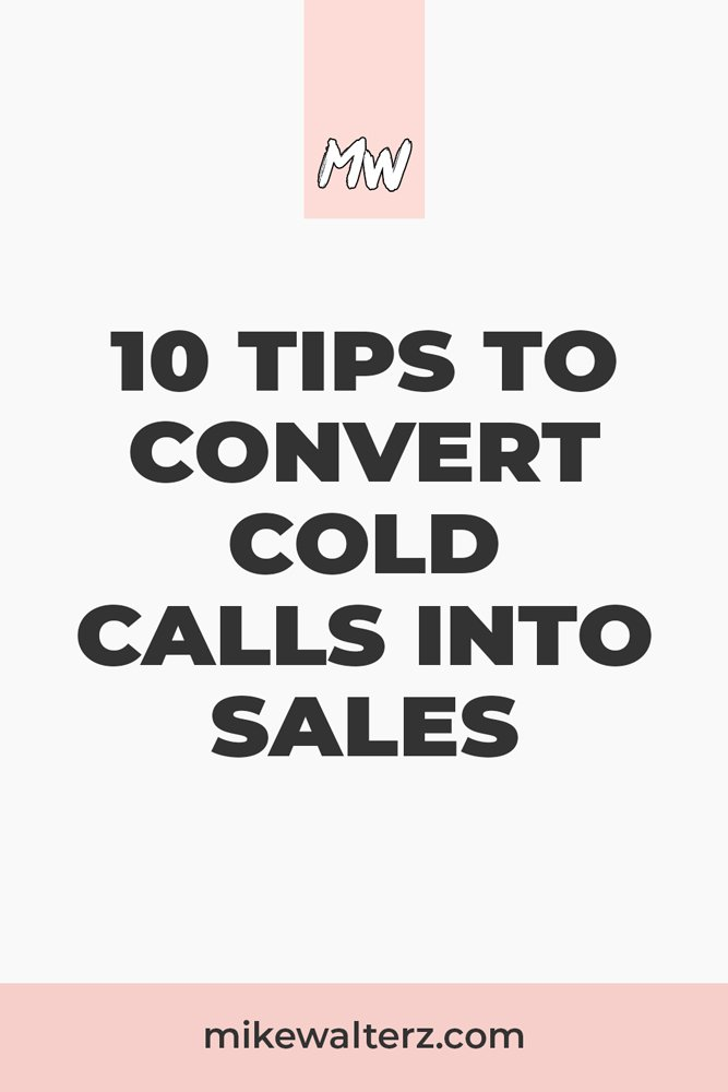 Struggling to land new clients and now despise picking up the phone? I'll be sharing ten things you can implement to convert cold calls into sales TODAY - #sales #business #money #clients #marketing - Mike Walters