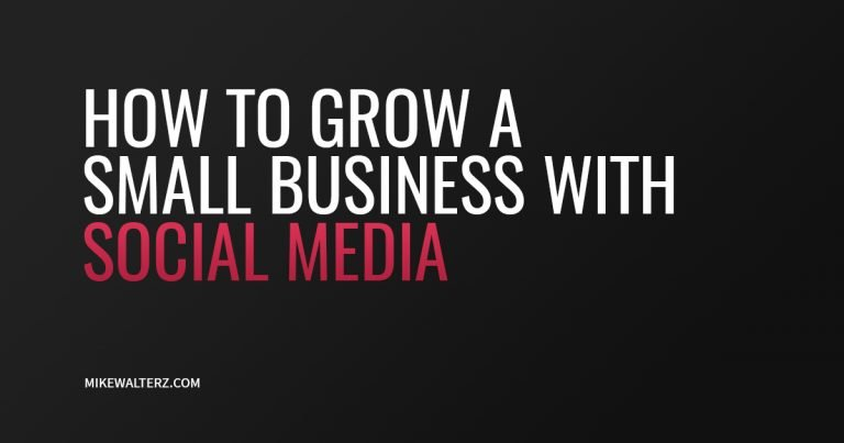 How To Grow A Small Business With Social Media - Mike Walters
