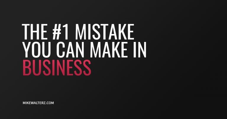 The Biggest Mistake You Can Make In Business - Mike Walters