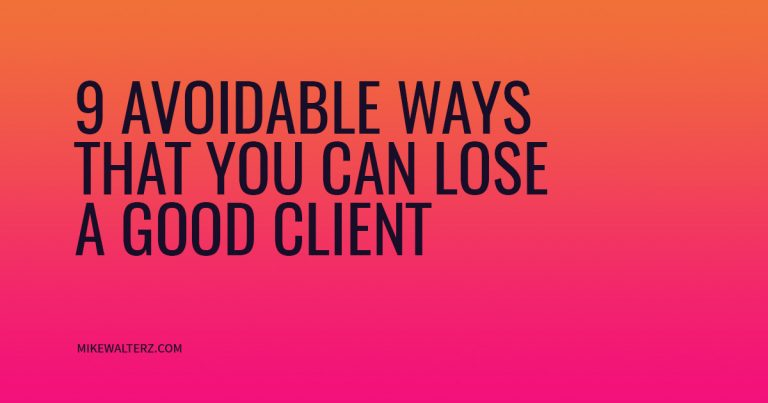 9 Avoidable Ways To Lose A Client