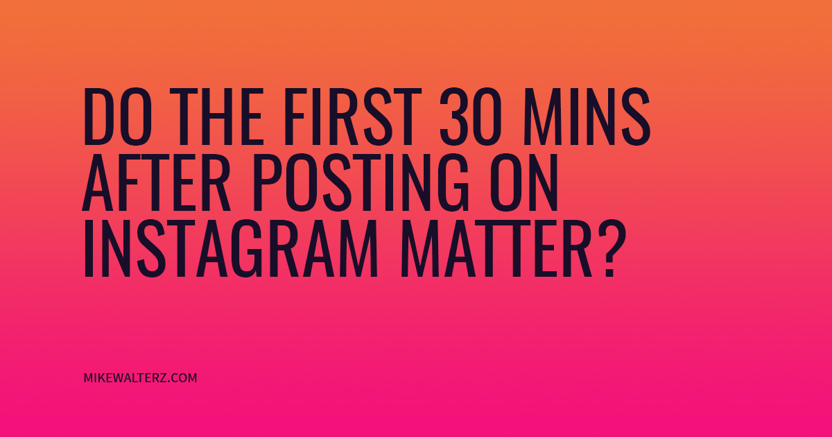 Are The First 30 Minutes After Posting On Instagram Important?