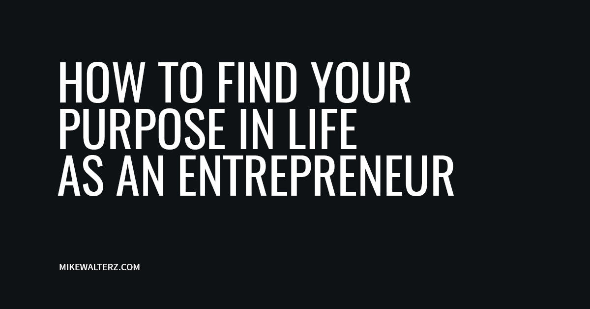 How To Find Your Purpose In Life As An Entrepreneur