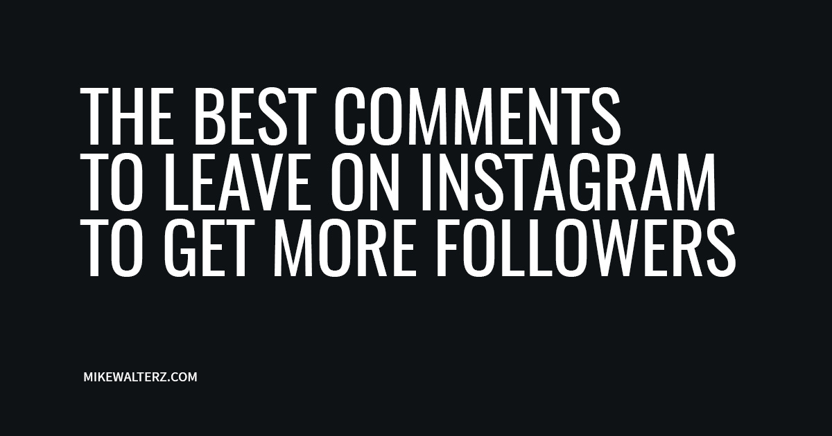 The Best Comments To Leave On Instagram To Get More Followers