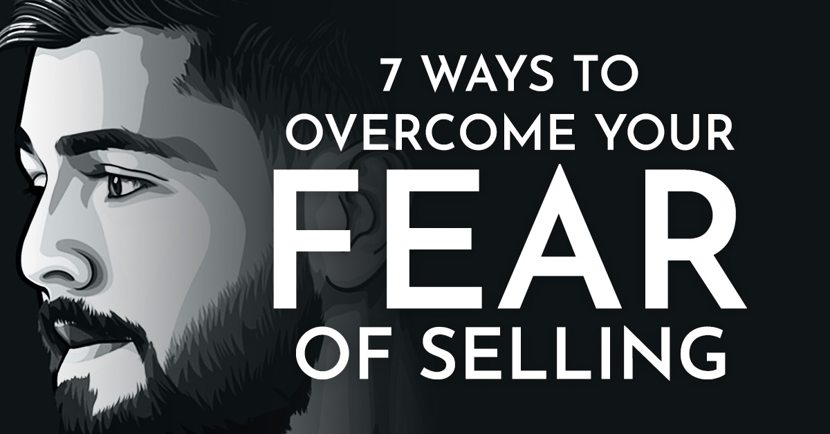 7 Simple Ways To Overcome Your Fear Of Selling